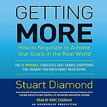 Getting More: How to Negotiate to Achieve Your Goals in the Real World   Livre audio Auteur(s) : Stuart Diamond Narrateur(s) : Marc Cashman