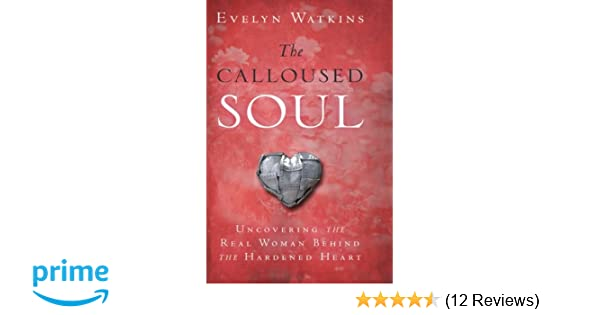 The Calloused Soul: Uncovering the Real Woman Behind the