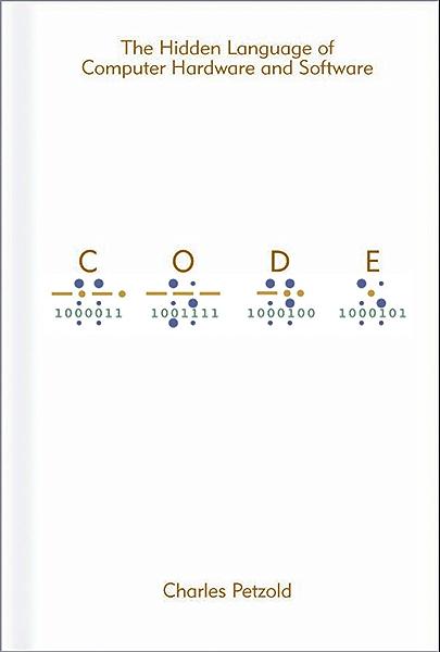 Code The Hidden Language Of Computer Hardware And Software Developer Best Practices 1 Charles Petzold Ebook Amazon Com