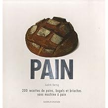 Pain: 200 recettes de pains, bagels et brioches sans machine à pain