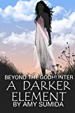 A Darker Element: Book 1 in the Beyond the Godhunter Series