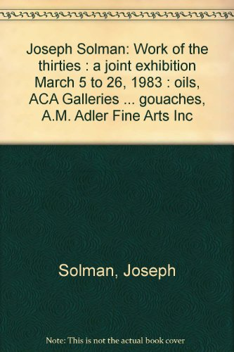 Joseph Solman: Work of the thirties : a joint exhibition March 5 to 26, 1983 : oils, ACA Galleries ... gouaches, A.M. Adler Fine Arts Inc (Aca Oil)