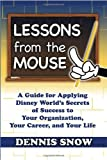 img - for Lessons from the Mouse: A Guide for Applying Disney World's Secrets of Success to Your Organization, Your Career, and Your Life book / textbook / text book