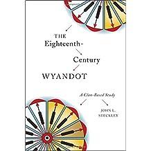 The Eighteenth-Century Wyandot: A Clan-Based Study