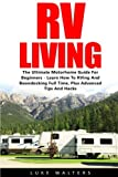 RV Living: The Ultimate Motorhome Guide For Beginners - Learn How To RVing And Boondocking Full Time, Plus Advanced Tips And Hacks! (Booklet)