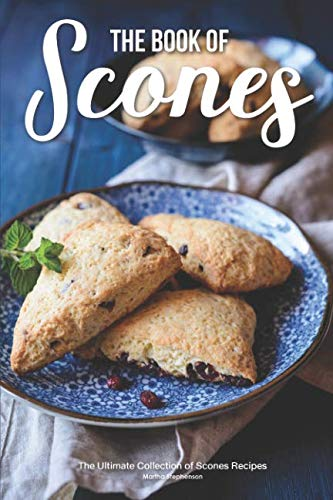 The Book of Scones: The Ultimate Collection of Scones Recipes by Martha Stephenson