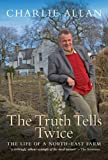 The Truth Tells Twice : The Life of a Buchan Farm, Allan, Charlie, 1841587001