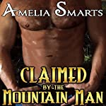 Claimed by the Mountain Man | Amelia Smarts