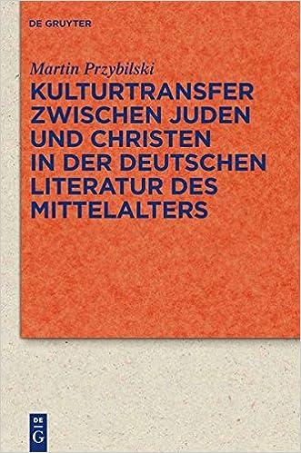 Kulturtransfer Zwischen Juden und Christen in der Deutschen Literatur des Mittelalters (Quellen Und Forschungen Zur Literatur- Und Kulturgeschichte)