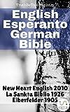 img - for English Esperanto German Bible: New Heart English 2010 - La Sankta Biblio 1926 - Elberfelder 1905 (Parallel Bible Halseth) book / textbook / text book