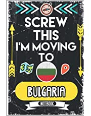 Screw This I'm Moving To Bulgaria: Hilarious Sarcastic Bulgaria Traveling Notebook Journal | Vintage Cover Design With Funny Saying To Make Bulgaria Lovers Laugh | Perfect Gag Gift For Christmas, Birthdays, White Elephant, Thanksgiving