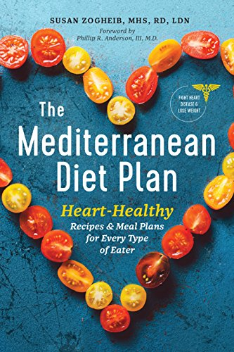 The Mediterranean Diet Plan: Heart-Healthy Recipes & Meal Plans for Every Type of Eater by Susan Zogheib