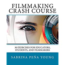 Filmmaking Crash Course: 30 Exercises for Educators, Students, and Filmmakers
