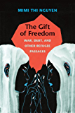 The Gift of Freedom: War, Debt, and Other Refugee Passages (Next wave: new directions in women's studies)