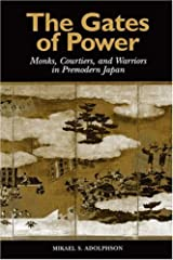 The Gates of Power: Monks, Courtiers, and Warriors in Premodern Japan by Mikael S. Adolphson (2000-07-03) Paperback