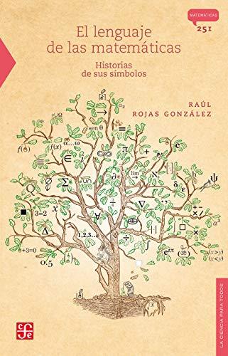 El lenguaje de las matemáticas. Historias de sus símbolos (Ciencia para todos / Science for All)