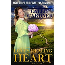 Mail Order Bride: Love's Healing Heart: Sweet, Clean, Inspirational Western Historical Romance