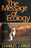 The Message of Ecology, Krebs, Charles J., 0060437731