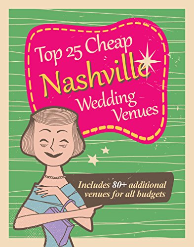 Top 25 Cheap Nashville Wedding Venues: The Insider's Look at Top Nashville Area Wedding Venues for $1,500 and Less