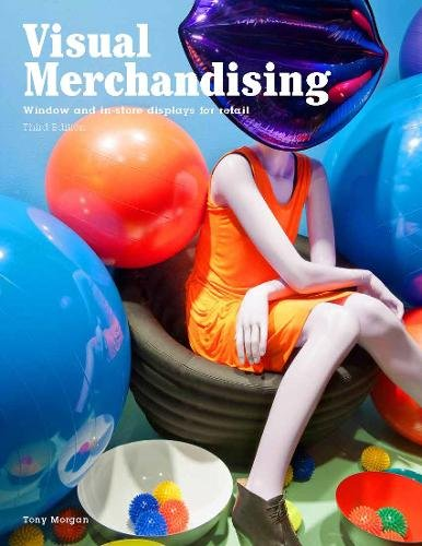 Visual Merchandising, Third edition: Windows and in-store displays for retail -