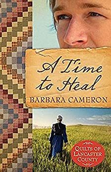 A Time to Heal: Quilts of Lancaster County - Book 2 by [Cameron, Barbara]
