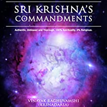 Lord Sri Krishna's Commandments: Timeless Secrets from Priceless Scriptures Audiobook by Vinayak Raghuvamshi Narrated by Vinayak Raghuvamshi