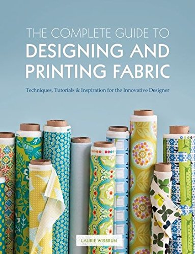 Complete Guide to Designing and Printing Fabric (The Complete Guide To Designing And Printing Fabric)