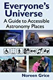 img - for Everyone's Universe: A Guide to Accessible Astronomy Places by Grice Noreen A (2011-06-01) Paperback book / textbook / text book