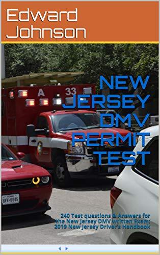 NEW JERSEY DMV PERMIT TEST : 240 Test questions & Answers for the New Jersey DMV written Exam: 2019 New Jersey Driver?s Handbook