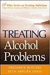 Treating Alcohol Problems (Wiley Treating Addictions series Book 4) Kindle Edition