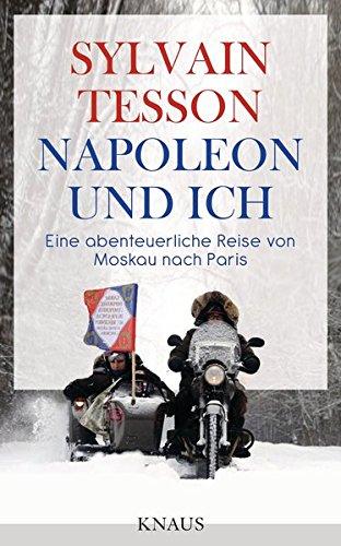 Napoleon Und Ich  Eine Abenteuerliche Reise Von Moskau Nach Paris