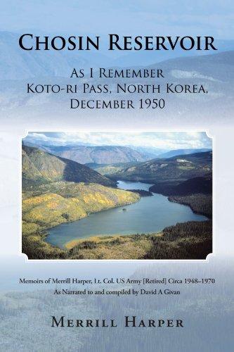 Chosin Reservoir: As I Remember Koto-Ri Pass, North Korea, December 1950