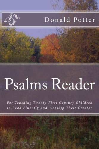 Psalms Reader: For Teaching Twenty-First Century Children To Read Fluently And Worship Their Creator