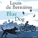Blue Dog Audiobook by Louis de Bernières Narrated by Daniel Lapaine