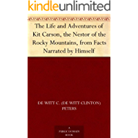 The Life and Adventures of Kit Carson, the Nestor of the Rocky Mountains, from Facts Narrated by Himself (English Edition)