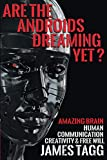 Are the Androids Dreaming Yet?: Amazing Brain. Human Communication, Creativity & Free Will