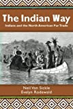 img - for The Indian Way: Indians and the North American Fur Trade book / textbook / text book