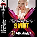 June Stevens Presents My First Time Smut: Five Erotic Short Stories of First Experiences | June Stevens,Mary Ann James,Darlene Daniels