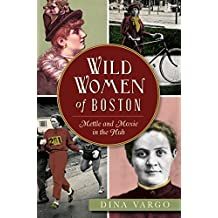 Wild Women of Boston: Mettle and Moxie in the Hub (American Heritage)