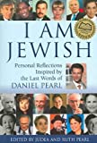img - for [ I Am Jewish: Personal Reflections Inspired by the Last Words of Daniel Pearl ] By Pearl, Judea ( Author ) [ 2005 ) [ Paperback ] book / textbook / text book