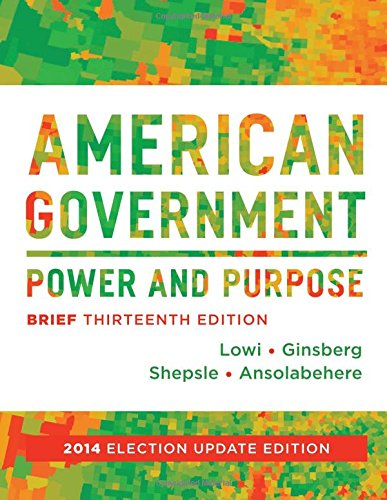 American Government: Power and Purpose (Brief Thirteenth Edition, 2014 Election Update)