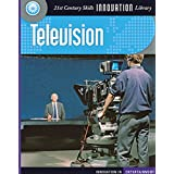 Television (21st Century Skills Innovation Library: Innovation in Entertainment)
