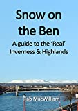 img - for Snow on the Ben: A Guide to the 'Real' Inverness and Highlands book / textbook / text book