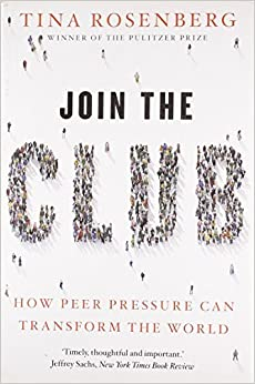 Join the Club: How Peer Pressure Can Transform the World by Tina Rosenberg (2011-08-04)