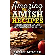 Amazing Amish Recipes: Delicious, Healthy & Easy Amish Recipes cookbook that you will love