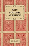 Why You Lose at Bridge, S. J. Simon, 1406793523