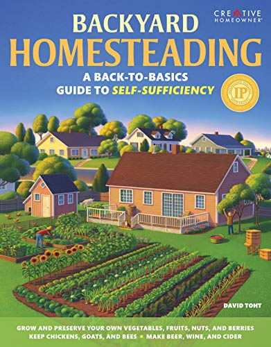 Backyard Homesteading: A Back-to-Basics Guide to Self-Sufficiency (Creative Homeowner) Learn How to Grow Fruits, Vegetab