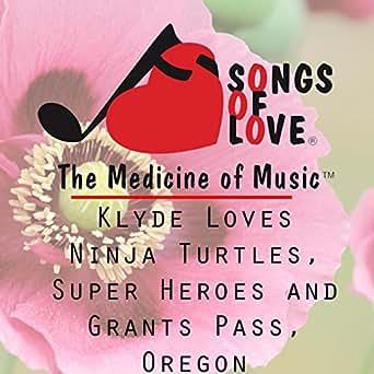 Klyde Loves Ninja Turtles, Super Heroes and Grants Pass ...