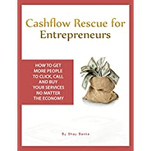 Cashflow Rescue for Entrepreneurs: How to Get More People to Click, Call, and Buy Your Services No Matter the Economy
