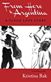From Here to Argentina: A Tango Love Story